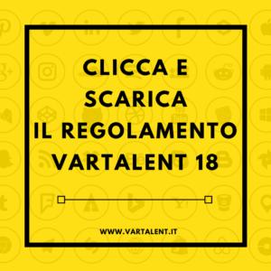 CLICCA E SCARICA IL REGOLAMENTO VARTALENT 18